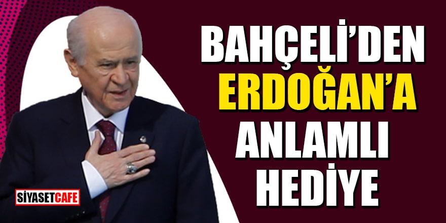Bahçeli'den Erdoğan'a anlamlı hediye!