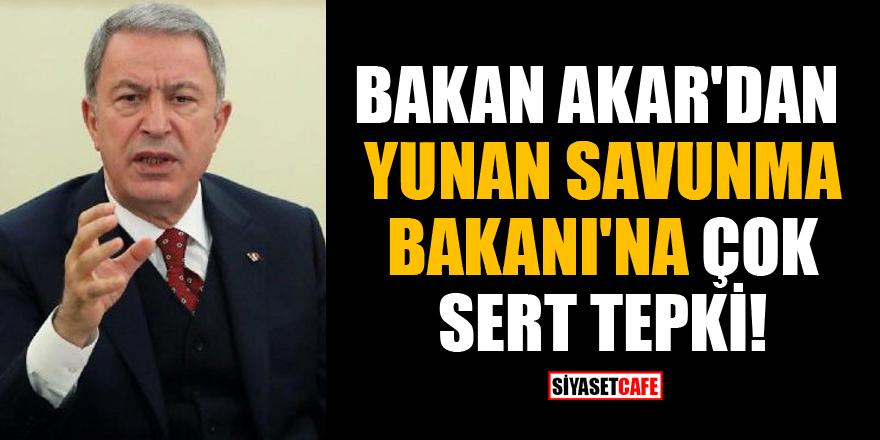 Bakan Akar'dan Yunan Savunma Bakanı'na çok sert tepki!