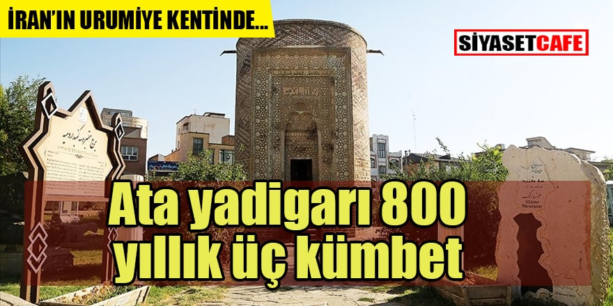 Türklerin İran'da yaşayan varlığı: Urumiye kentinde 800 yıllık üç Selçuklu kümbeti