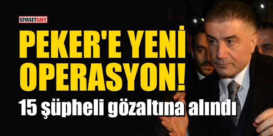 Sedat Peker'e yeni operasyon!15 şüpheli gözaltına alındı