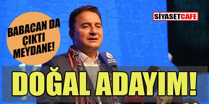 Ali Babacan cumhurbaşkanlığı seçimleri için doğal aday olduğunu söyledi