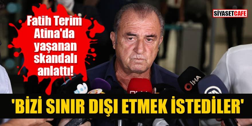 Fatih Terim, Atina'da yaşanan skandalı anlattı! 'Bizi sınır dışı etmek istediler'