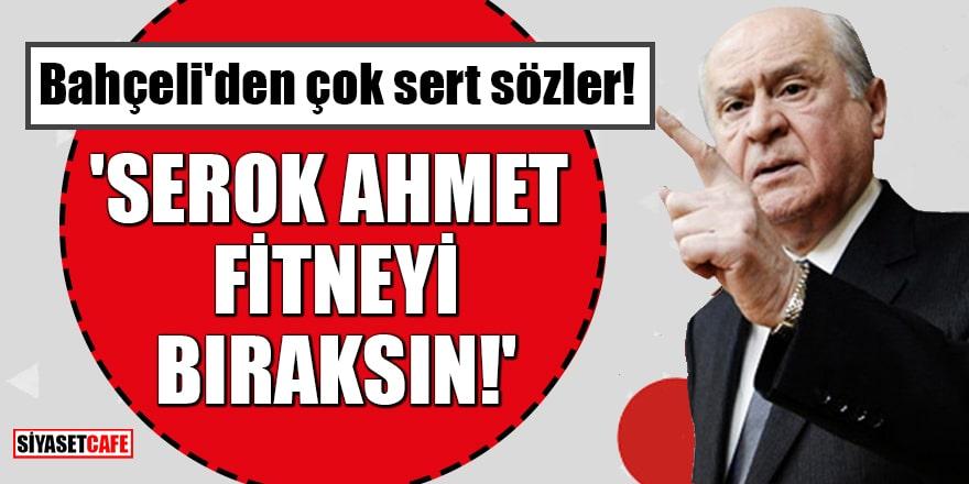 Bahçeli'den grup toplantısında çok sert sözler: 'Serok Ahmet fitneyi bıraksın!'