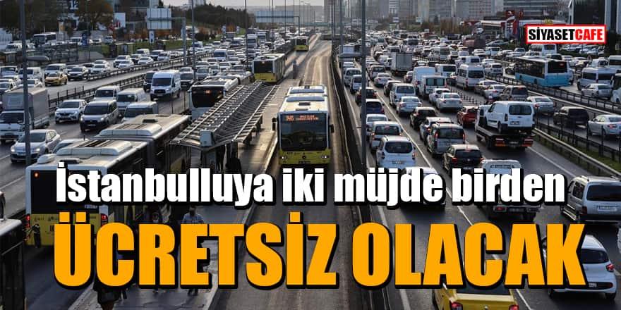 İstanbulluya iki müjde birden: Ücretsiz olacak