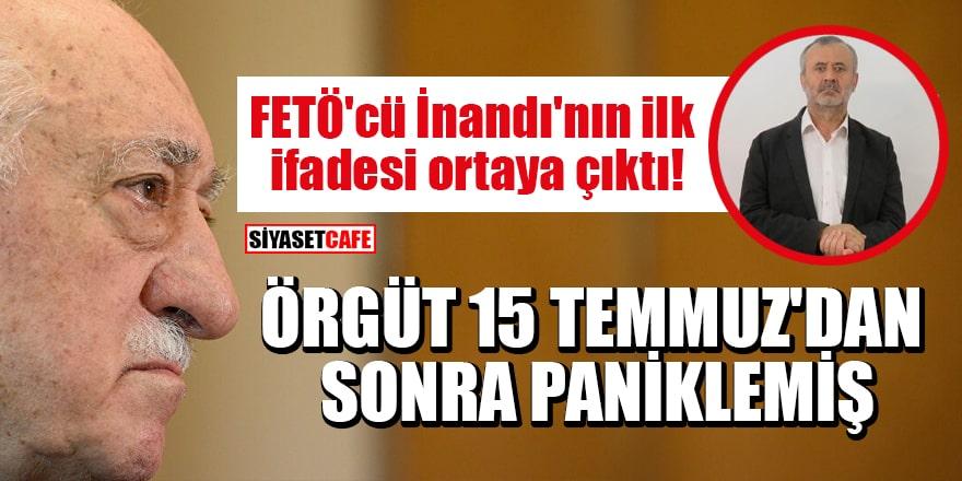 Tutuklanan FETÖ'cü Orhan İnandı'nın ilk ifadesi ortaya çıktı! Örgüt 15 Temmuz'dan sonra paniklemiş