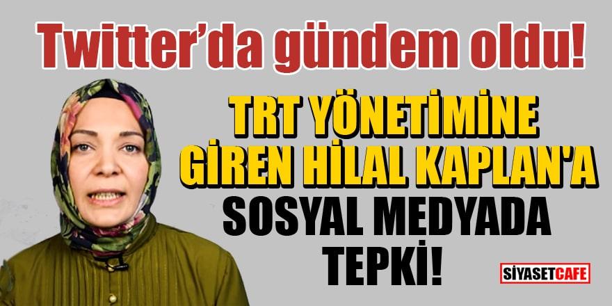 TRT yönetimine giren Hilal Kaplan'a sosyal medyada tepki