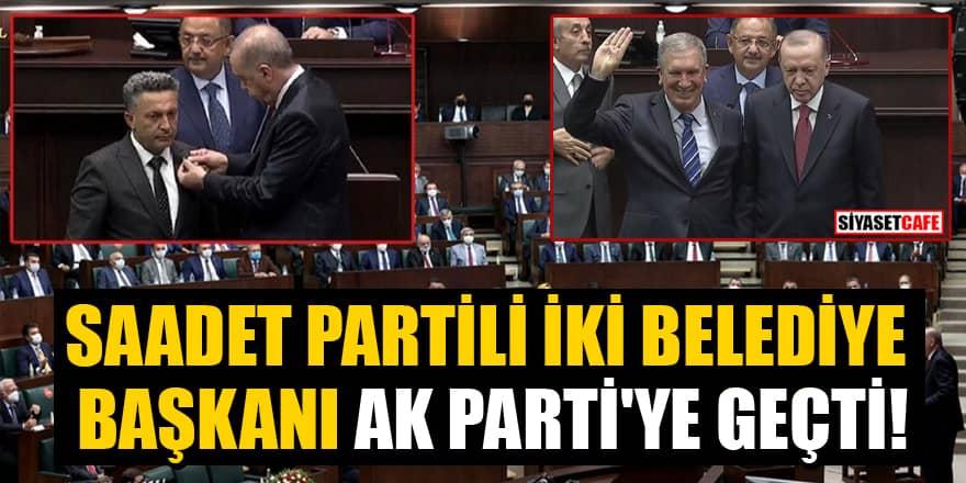 Saadet Partisi'nden istifa eden iki belediye başkanı AK Parti'ye geçti