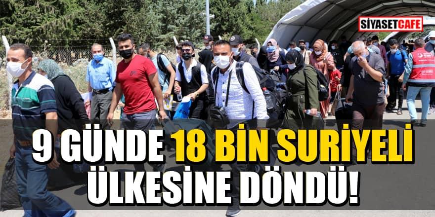 9 günde 18 bin Suriyeli ülkesine döndü!