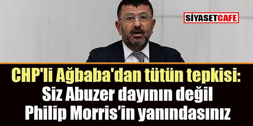 CHP'li Ağbaba'dan tütün tepkisi: Siz Abuzer dayının değil, Philip Morris'in yanındasınız