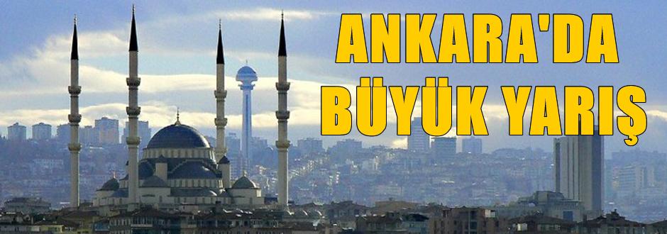 Ankara'da Büyük seçim yarışı
