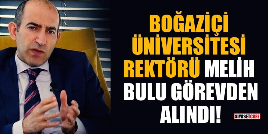 Boğaziçi Üniversitesi Rektörü Melih Bulu görevden alındı!