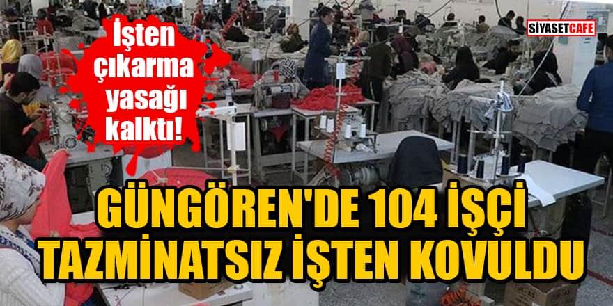 İşten çıkarma yasağı kalktı! Güngören'de 104 işçi tazminatsız işten kovuldu