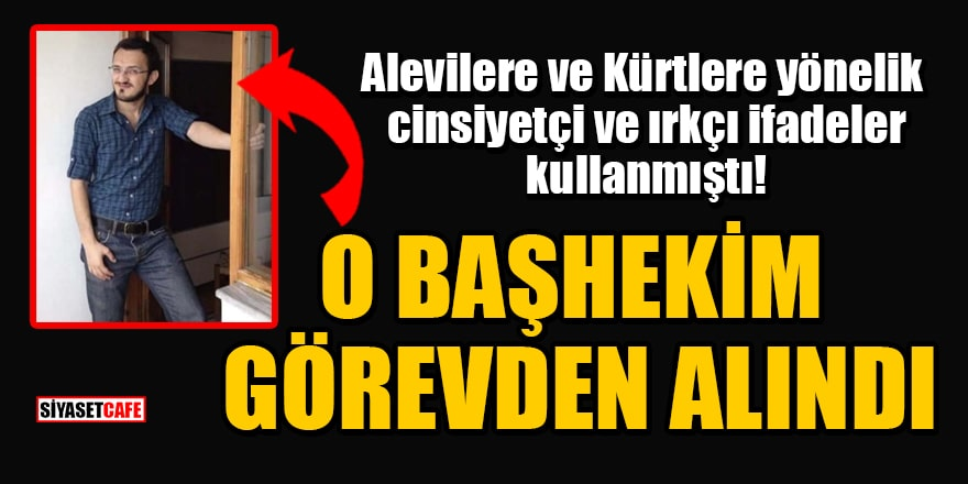 Alevilere ve Kürtlere yönelik cinsiyetçi ve ırkçı ifadeler kullanan başhekim Dr. Adil Yetiş Sarıhasanoğlu görevden alındı