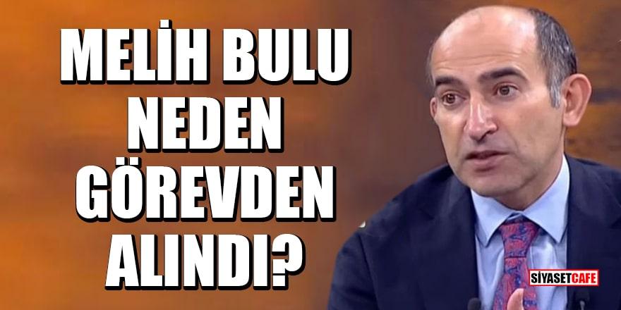 Ahmet Hakan yazdı: Melih Bulu neden görevden alındı?