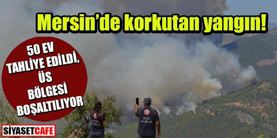 Mersin'de korkutan yangın: 50 ev tahliye edildi, üs bölgesi boşaltılıyor