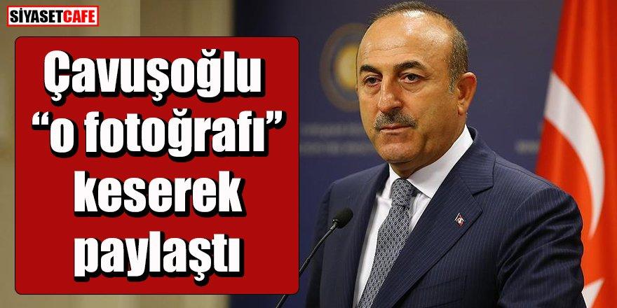 """Çavuşoğlu """"o fotoğrafı"""" keserek paylaştı"""