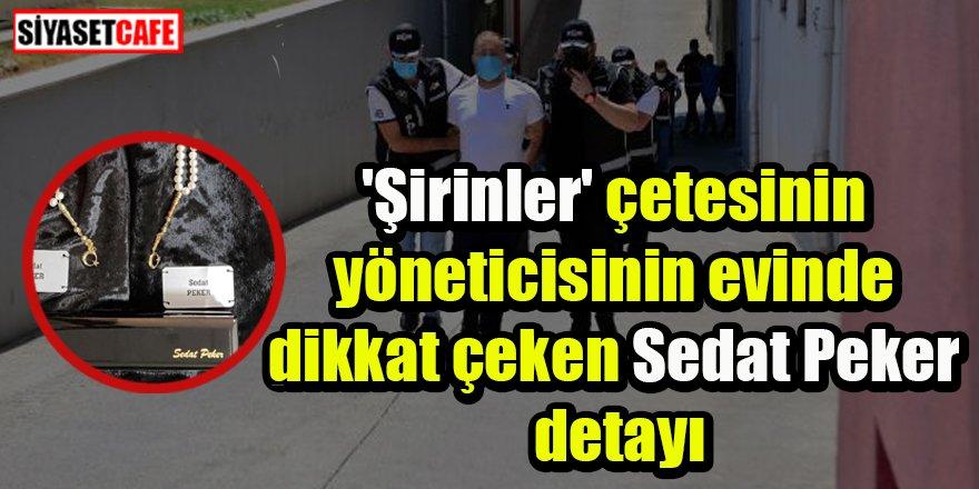 'Şirinler' çetesinin yöneticisinin evinde dikkat çeken Sedat Peker detayı