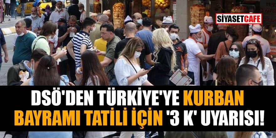 DSÖ'den Türkiye'ye Kurban Bayramı tatili için '3 K' uyarısı!