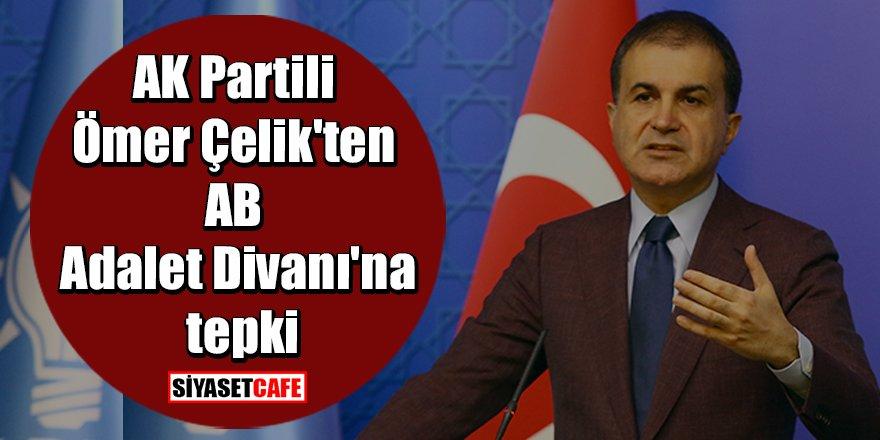 AK Partili Ömer Çelik'ten AB Adalet Divanı'na tepki