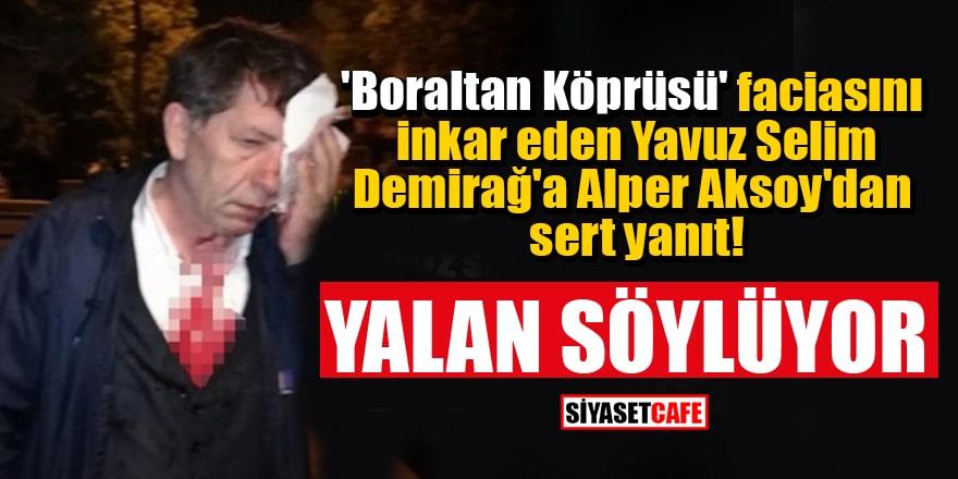 'Boraltan Köprüsü' faciasını inkar eden Yavuz Selim Demirağ'a Alper Aksoy'dan sert yanıt: Yalan söylüyor