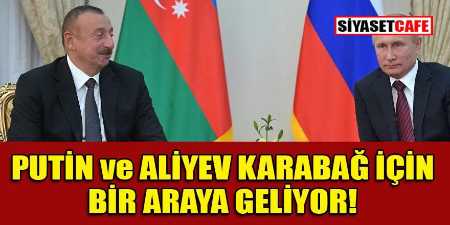 Putin ve Aliyev Moskova'da bir araya geliyor!