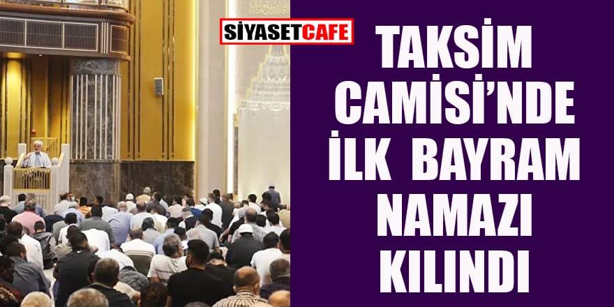 Taksim Camisi'nde ilk bayram namazı kılındı