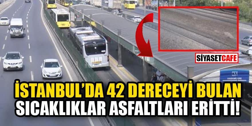 İstanbul'da 42 dereceyi bulan sıcaklıklar, asfaltları eritti