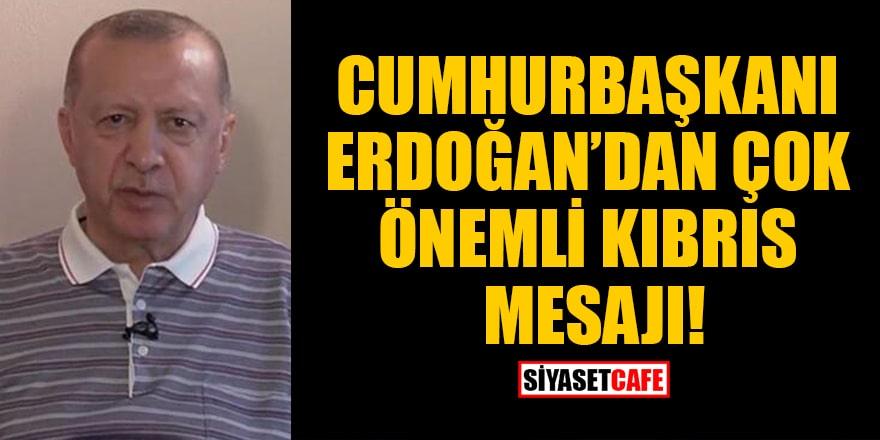 Cumhurbaşkanı Erdoğan'dan çok önemli Kıbrıs mesajı!