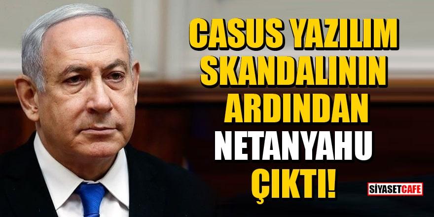 'Pegasus' adlı casus yazılım skandalının ardından Netanyahu çıktı!