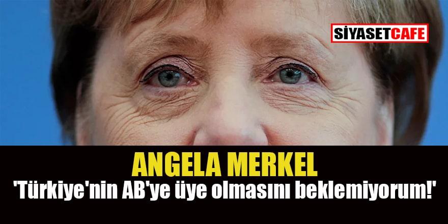 Merkel samimi konuştu! 'Türkiye'nin AB'ye üye olmasını beklemiyorum!'