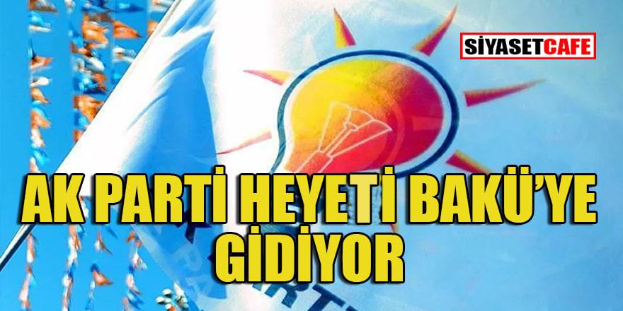 AK Parti heyeti Bakü'ye niçin gidiyor?
