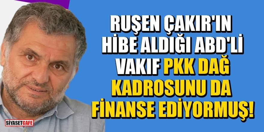 Ruşen Çakır'ın hibe aldığı 'Chrest Foundation' PKK dağ kadrosunu da finanse ediyormuş!