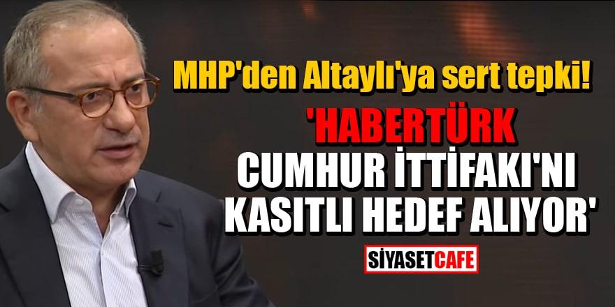 MHP'den Fatih Altaylı'ya sert tepki! 'Habertürk Cumhur İttifakı'nı kasıtlı hedef alıyor'
