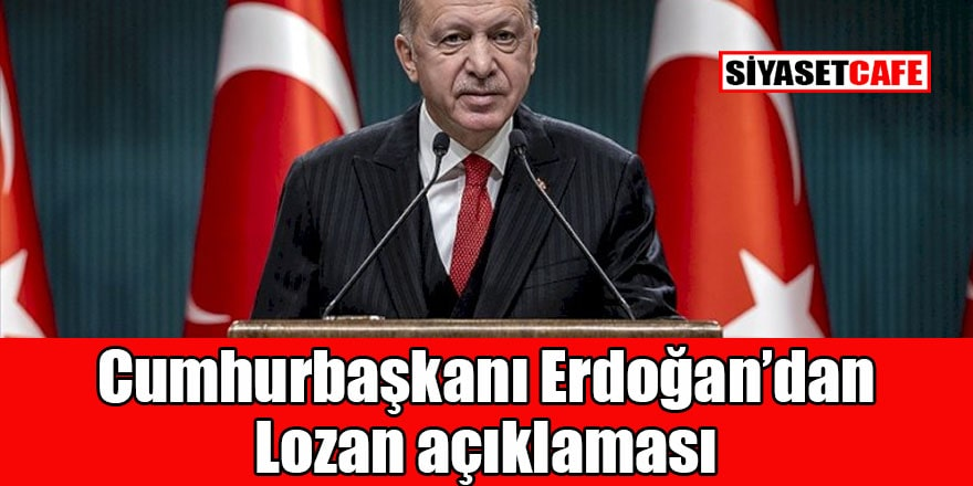 Erdoğan'dan 'Gazi Mustafa Kemal'li Lozan açıklaması