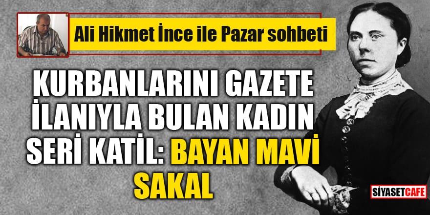 Ali Hikmet İnce ile 'Pazar Sohbeti': Kurbanlarını gazete ilanıyla bulan kadın seri katil: Bayan mavi sakal