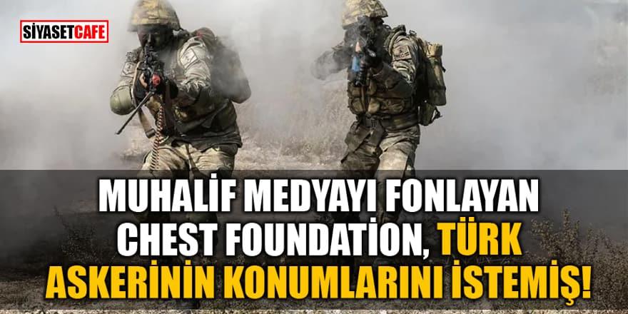 Muhalif medyayı fonlayan Chest Foundation, Türk askerinin konumlarını istemiş