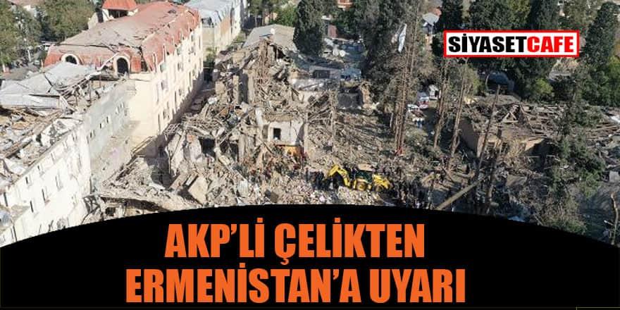 AK Partili Çelik: Ermenistan kendisini teşvik edenlere aldanmasın