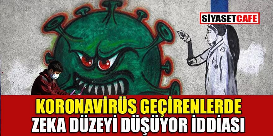 Koronavirüs geçirenlerin zeka düzeyi geri döndürülemez biçimde düşüyor