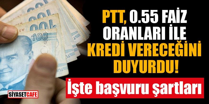 PTT, 0.55 faiz oranları ile kredi vereceğini duyurdu! İşte başvuru şartları