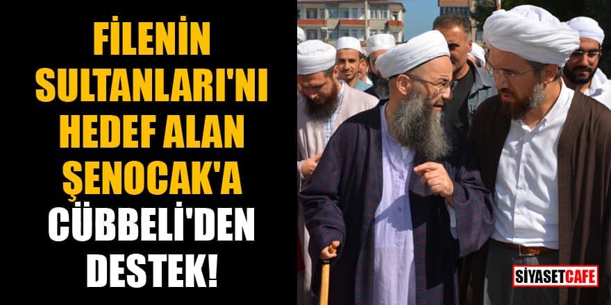Filenin Sultanları'nı hedef alan Şenocak'a Cübbeli'den destek!