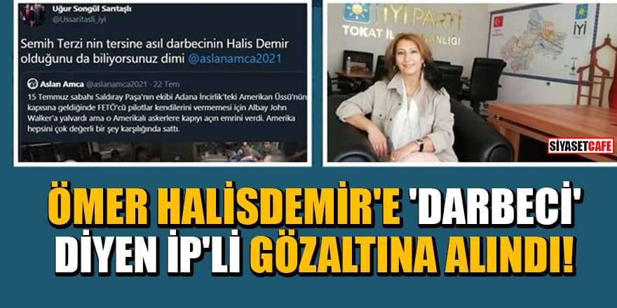 Ömer Halisdemir'e 'darbeci' diyen Akşener'in yöneticisi gözaltına alındı!
