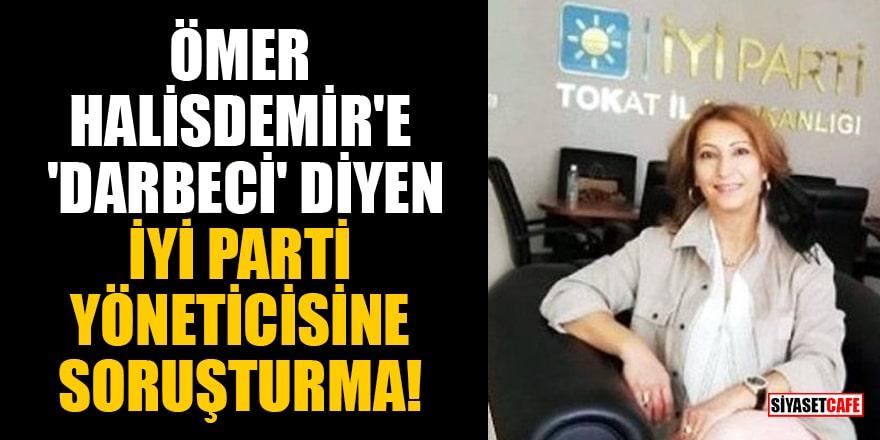 Ömer Halisdemir'e 'darbeci' diyen İYİ Parti yöneticisine soruşturma!