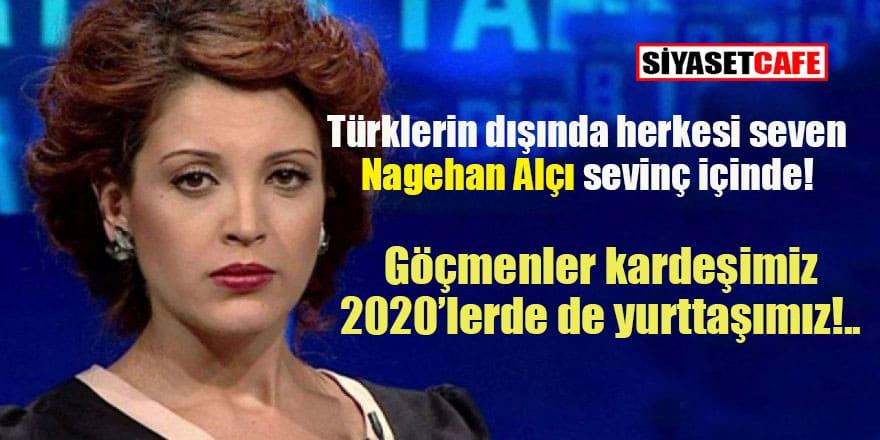 Nagehan Alçı: Göçmenler kardeşimiz 2020'lerde de yurttaşımız olacak!
