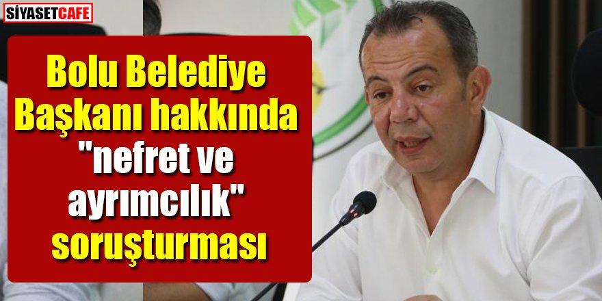 """Bolu Belediye Başkanı hakkında """"nefret ve ayrımcılık"""" soruşturması"""