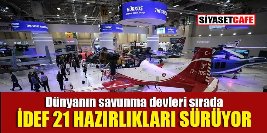 Türkiye ve dünyanın savunma sanayi devleri IDEF'21'de buluşacak