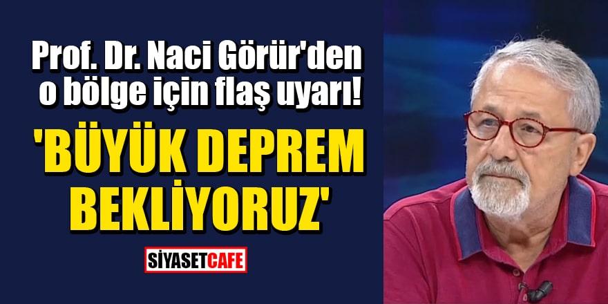 Prof. Dr. Naci Görür'den o bölge için flaş uyarı! 'Büyük deprem bekliyoruz'