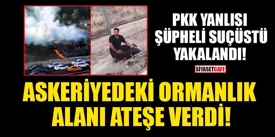 PKK yanlısı bir kişi askeriyedeki ormanlık alanı ateşe verirken suçüstü yakalandı!