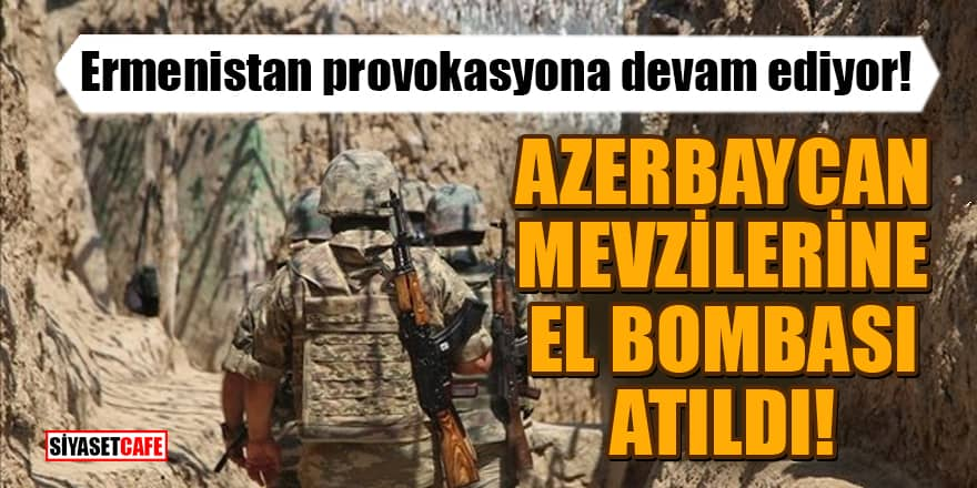 Ermenistan provokasyona devam ediyor! Azerbaycan mevzilerine el bombası atıldı