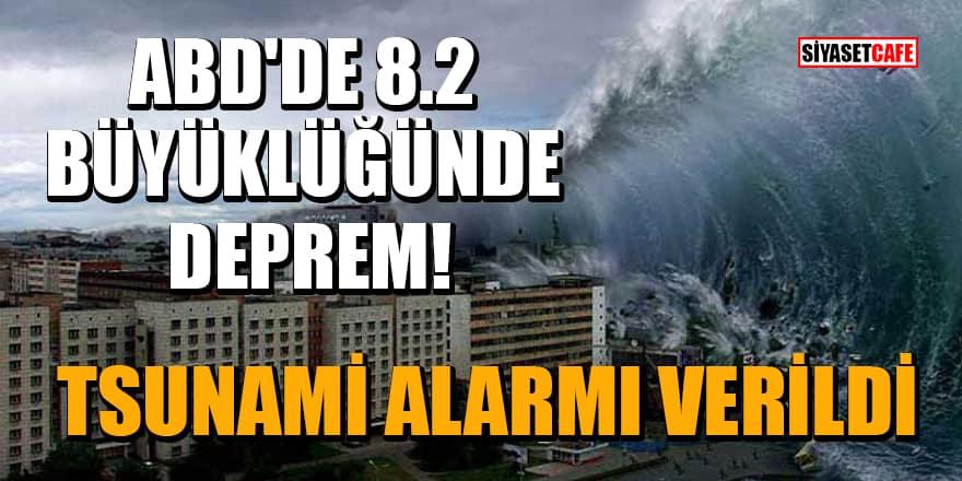 ABD'de 8.2 büyüklüğünde deprem! Tsunami alarmı verildi