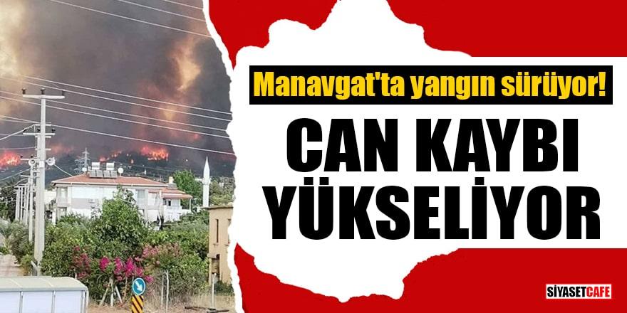Manavgat'ta yangın sürüyor! Can kaybı yükseliyor
